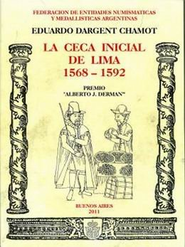 """La Ceca Inicial de Lima 1568 – 1592"""