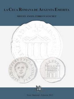 """""""La ceca romana de Agusta Emerita"""", de Miguel Ángel Cebrián Sánchez"""